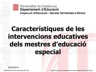 Caracter stiques de les intervencions educatives dels mestres d educaci  especial