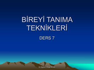 BIREYI TANIMA TEKNIKLERI