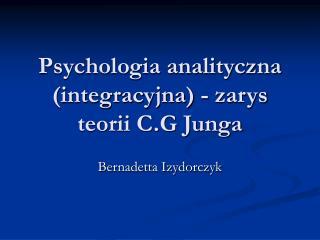 Psychologia analityczna integracyjna - zarys teorii C.G Junga