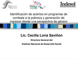 Lic. Cecilia Lor a Savi on Directora General del  Instituto Nacional de Desarrollo Social