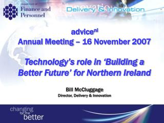 Adviceni  Annual Meeting   16 November 2007  Technology s role in  Building a Better Future  for Northern Ireland   Bill