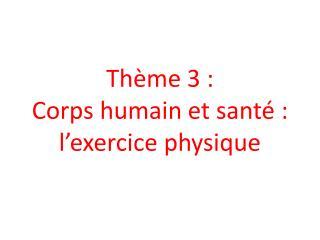 Th me 3 :  Corps humain et sant  :  l exercice physique
