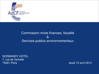 Commission mixte finances, fiscalit    Services publics environnementaux    NORMANDY HOTEL   7, rue de l  chelle   75001