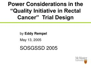 Power Considerations in the  Quality Initiative in Rectal Cancer   Trial Design