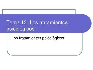Tema 13. Los tratamientos psicol gicos