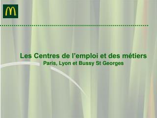 Les Centres de l emploi et des m tiers Paris, Lyon et Bussy St Georges