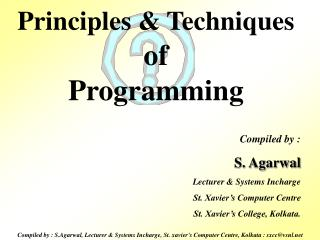 Compiled by : S.Agarwal, Lecturer  Systems Incharge, St. xaviers Computer Centre, Kolkata : sxccvsnl