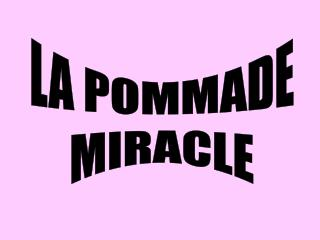LA POMMADE MIRACLE