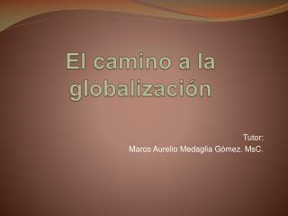 El camino a la globalizaci n