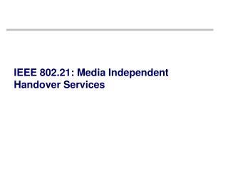 IEEE 802.21: Media Independent Handover Services