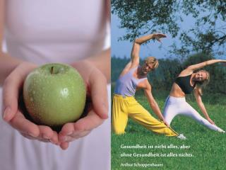 Gesundheit ist nicht alles, aber ohne Gesundheit ist alles nichts.  Arthur Schoppenhauer