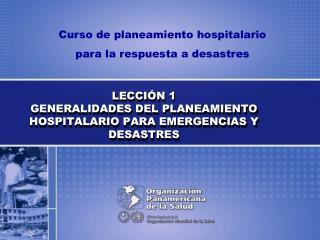 LECCI N 1 GENERALIDADES DEL PLANEAMIENTO HOSPITALARIO PARA EMERGENCIAS Y DESASTRES