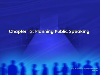 Chapter 13: Planning Public Speaking