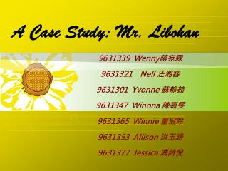 A Case Study: Mr. Libohan