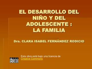 EL DESARROLLO DEL NI O Y DEL ADOLESCENTE :  LA FAMILIA  Dra. CLARA ISABEL FERN NDEZ RODICIO