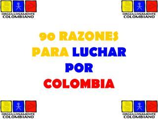 90 RAZONES PARA LUCHAR POR COLOMBIA