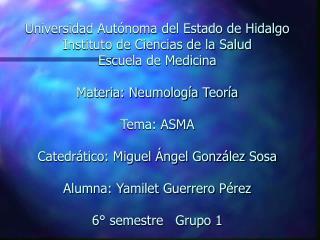 Universidad Aut noma del Estado de Hidalgo Instituto de Ciencias de la Salud    Escuela de Medicina  Materia: Neumolog a