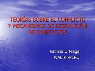 TEOR AS SOBRE EL CONFLICTO Y MECANISMOS DE RESOLUCI N DE CONFLICTOS