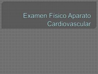 Examen F sico Aparato Cardiovascular