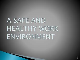 A SAFE AND HEALTHY WORK ENVIRONMENT