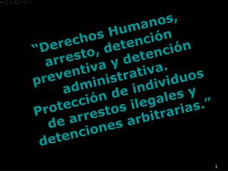 Derechos Humanos, arresto, detenci n preventiva y detenci n administrativa. Protecci n de individuos de arrestos ilegal