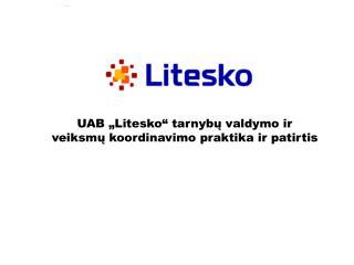 UAB  Litesko  tarnybu valdymo ir  veiksmu koordinavimo praktika ir patirtis