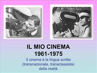 IL MIO CINEMA 1961-1975 Il cinema   la lingua scritta  transnazionale, transclassista  della realt