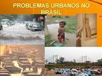 PROBLEMAS URBANOS NO BRASIL