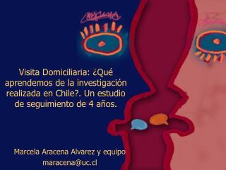 Visita Domiciliaria:  Qu  aprendemos de la investigaci n realizada en Chile. Un estudio de seguimiento de 4 a os.