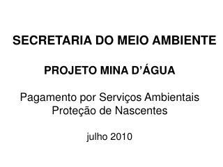 PROJETO MINA D  GUA  Pagamento por Servi os Ambientais Prote  o de Nascentes  julho 2010