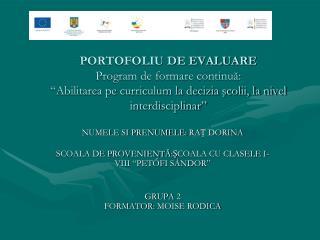 PORTOFOLIU DE EVALUARE Program de formare continua:    Abilitarea pe curriculum la decizia scolii, la nivel interdiscipl