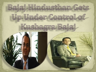 Bajaj Hindusthan Gets Up Under Control of Kushagra Bajaj