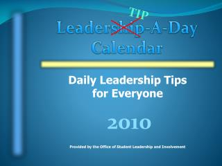 Daily Leadership Tips for Everyone     Provided by the Office of Student Leadership and Involvement