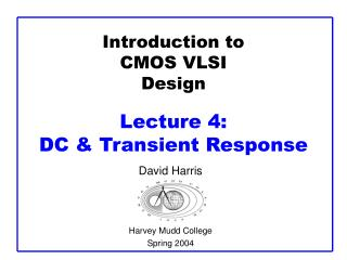 Introduction to CMOS VLSI Design  Lecture 4:  DC  Transient Response
