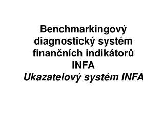 Benchmarkingov  diagnostick  syst m financn ch indik toru  INFA Ukazatelov  syst m INFA