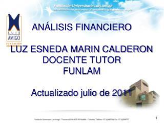AN LISIS FINANCIERO  LUZ ESNEDA MARIN CALDERON DOCENTE TUTOR FUNLAM  Actualizado julio de 2011