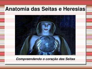 Anatomia das Seitas e Heresias