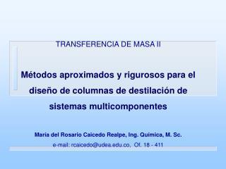 TRANSFERENCIA DE MASA II  M todos aproximados y rigurosos para el dise o de columnas de destilaci n de sistemas multicom