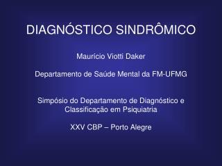DIAGN STICO SINDR MICO  Maur cio Viotti Daker  Departamento de Sa de Mental da FM-UFMG   Simp sio do Departamento de Dia