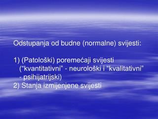 Odstupanja od budne normalne svijesti:  1 Patolo ki poremecaji svijesti  kvantitativni  - neurolo ki i  kvalitativni  -