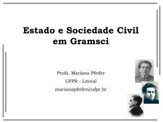 Estado e Sociedade Civil em Gramsci    Profa. Mariana Pfeifer UFPR - Litoral marianapfeiferufpr.br