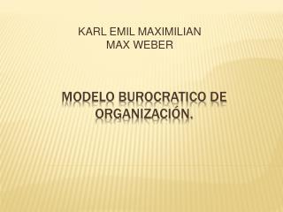 MODELO BUROCRATICO DE ORGANIZACI N.