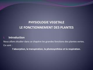PHYSIOLOGIE VEGETALE LE FONCTIONNEMENT DES PLANTES  Introduction Nous allons  tudier dans ce chapitre les grandes foncti
