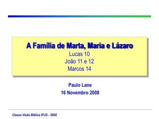 A Fam lia de Marta, Maria e L zaro Lucas 10 Jo o 11 e 12 Marcos 14