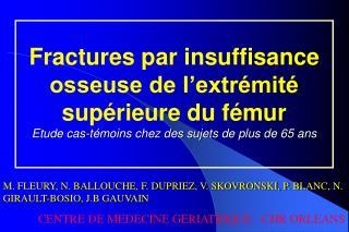 Fractures par insuffisance osseuse de l extr mit  sup rieure du f mur Etude cas-t moins chez des sujets de plus de 65 an