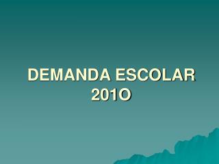 DEMANDA ESCOLAR  201O