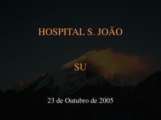 HOSPITAL S. JO O   SU   23 de Outubro de 2005