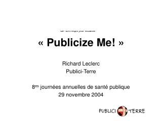 Publicize Me    Richard Leclerc  Publici-Terre  8es journ es annuelles de sant  publique 29 novembre 2004