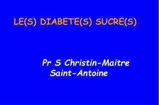 LES DIABETES SUCRES          Pr S Christin-Maitre     Saint-Antoine