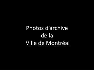 Photos d archive  de la  Ville de Montr al